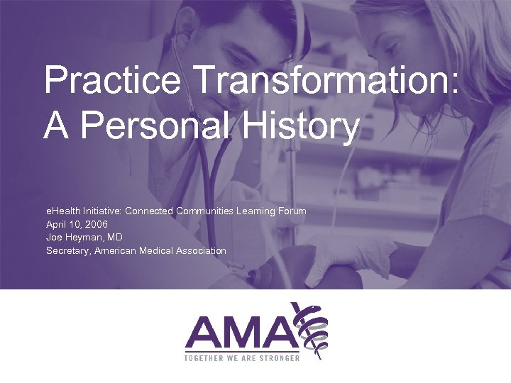 Practice Transformation: A Personal History e. Health Initiative: Connected Communities Learning Forum April 10,