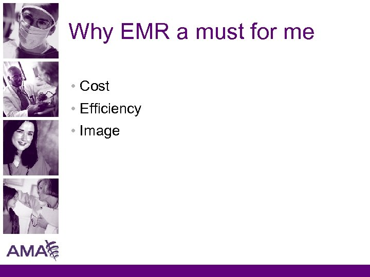 Why EMR a must for me • Cost • Efficiency • Image