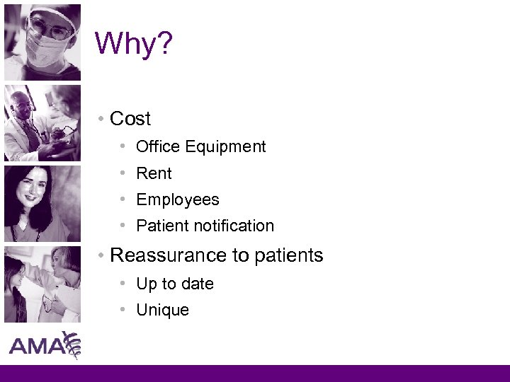 Why? • Cost • Office Equipment • Rent • Employees • Patient notification •