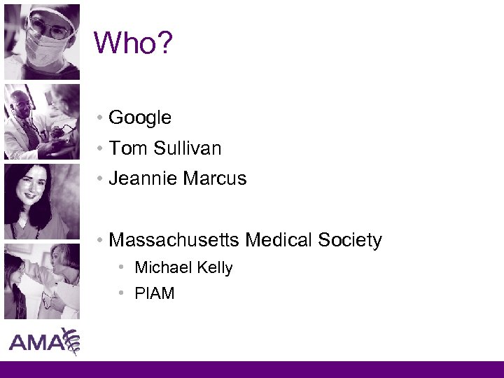 Who? • Google • Tom Sullivan • Jeannie Marcus • Massachusetts Medical Society •