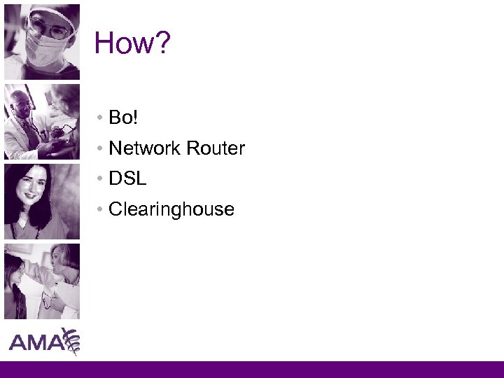 How? • Bo! • Network Router • DSL • Clearinghouse