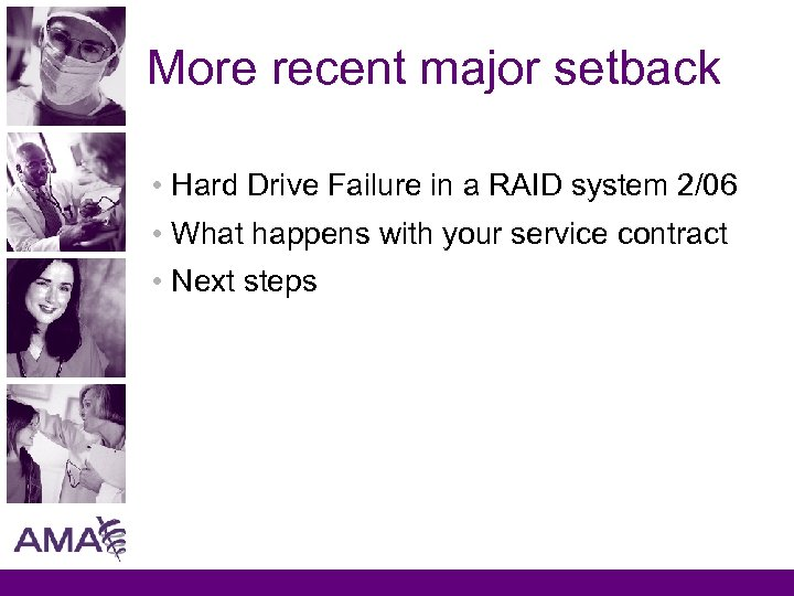 More recent major setback • Hard Drive Failure in a RAID system 2/06 •