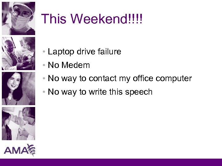 This Weekend!!!! • Laptop drive failure • No Medem • No way to contact