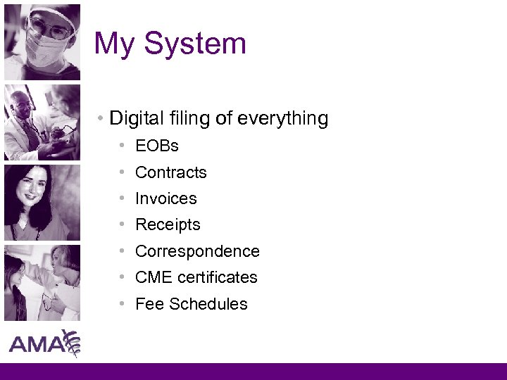 My System • Digital filing of everything • EOBs • Contracts • Invoices •