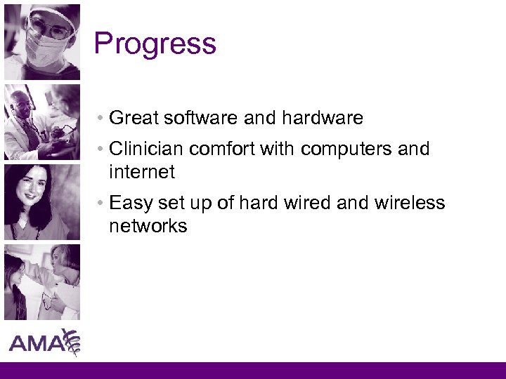 Progress • Great software and hardware • Clinician comfort with computers and internet •