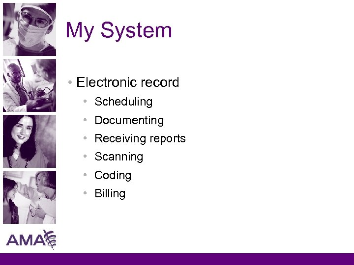My System • Electronic record • Scheduling • Documenting • Receiving reports • Scanning