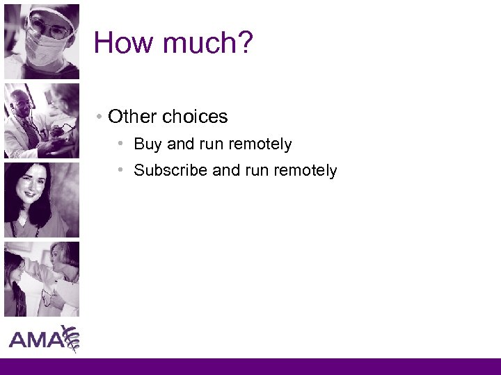 How much? • Other choices • Buy and run remotely • Subscribe and run