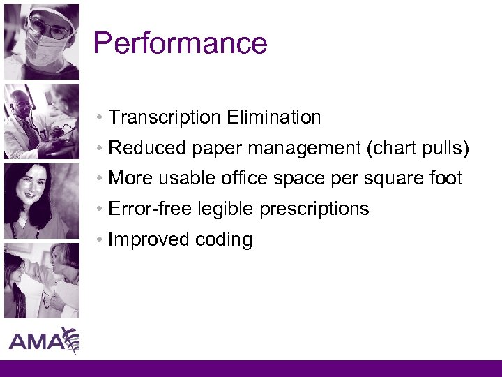Performance • Transcription Elimination • Reduced paper management (chart pulls) • More usable office