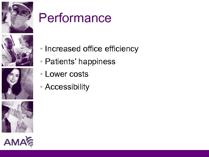 Performance • Increased office efficiency • Patients' happiness • Lower costs • Accessibility