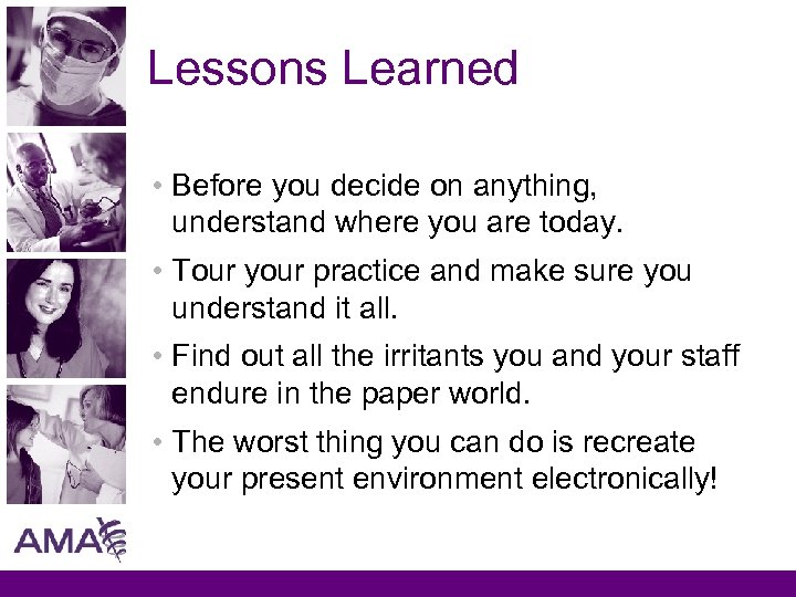 Lessons Learned • Before you decide on anything, understand where you are today. •