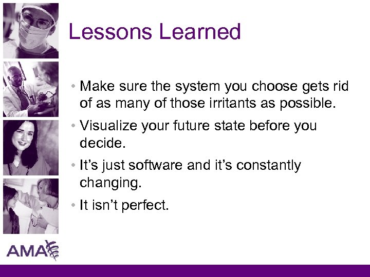 Lessons Learned • Make sure the system you choose gets rid of as many