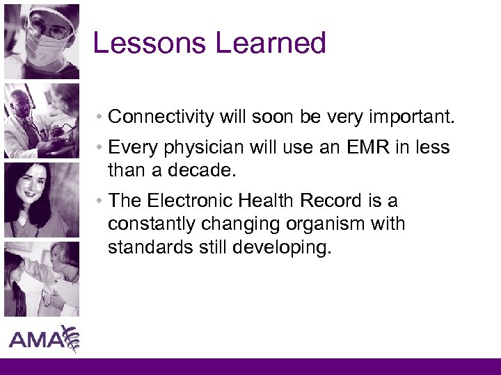 Lessons Learned • Connectivity will soon be very important. • Every physician will use