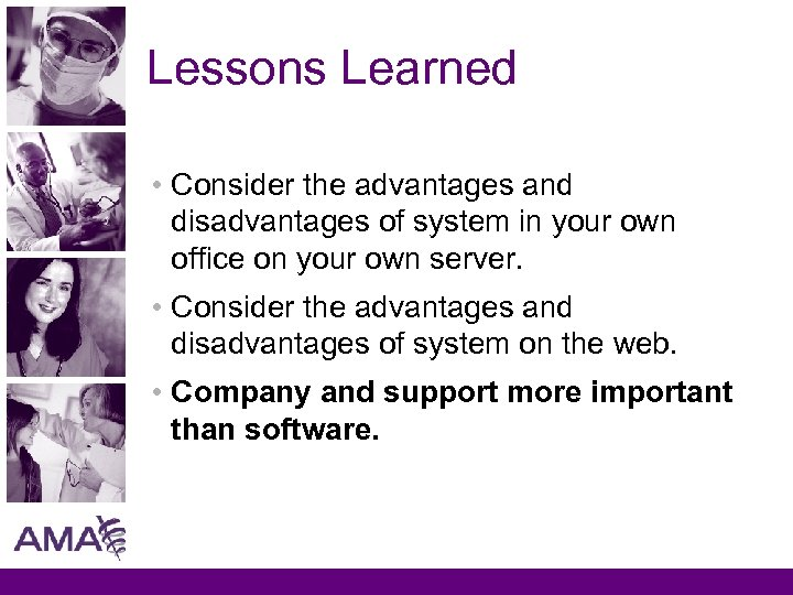 Lessons Learned • Consider the advantages and disadvantages of system in your own office