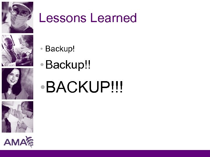 Lessons Learned • Backup!! • BACKUP!!!