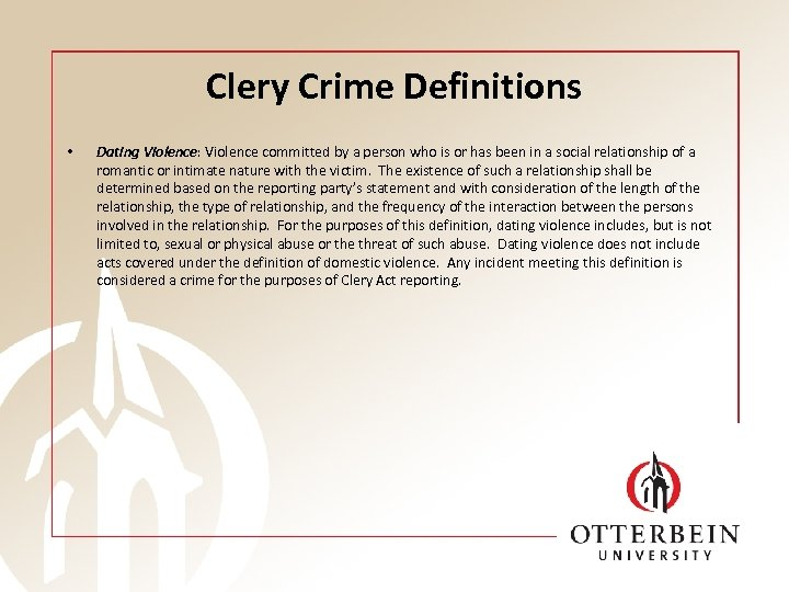 Clery Crime Definitions • Dating Violence: Violence committed by a person who is or