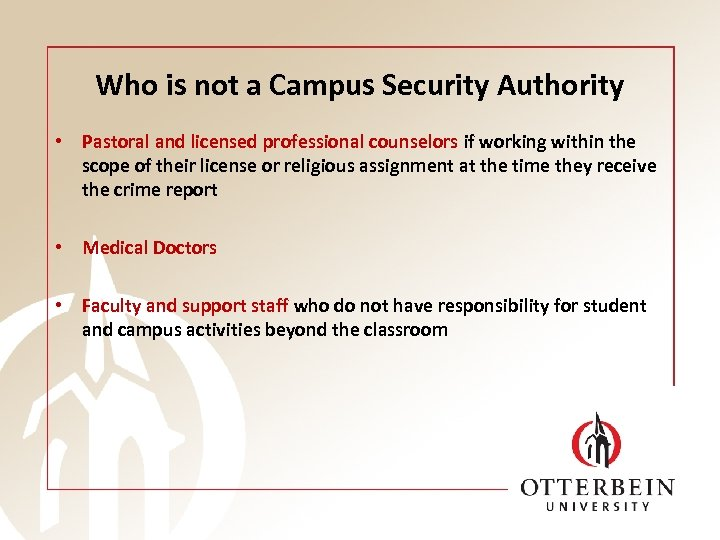 Who is not a Campus Security Authority • Pastoral and licensed professional counselors if