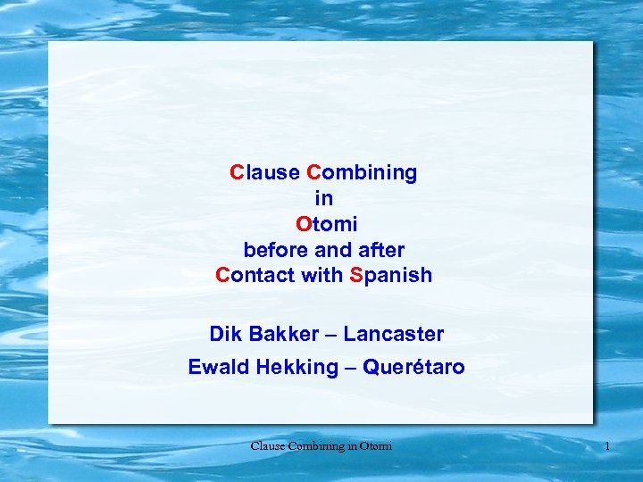 Clause Combining in Otomi before and after Contact with Spanish Dik Bakker – Lancaster