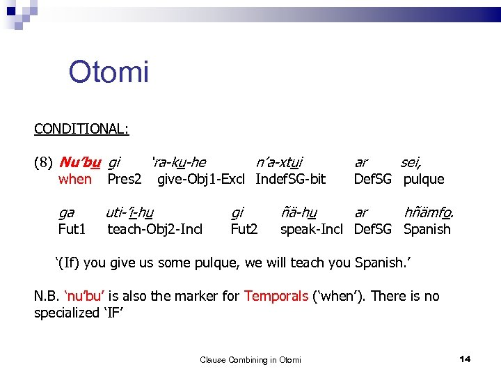 Otomi CONDITIONAL: (8) Nu'bu gi 'ra-ku-he n'a-xtui when Pres 2 give-Obj 1 -Excl Indef.