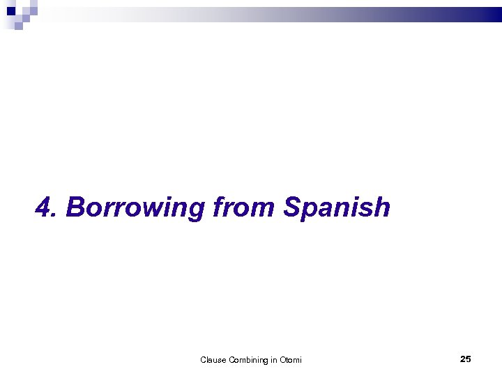 4. Borrowing from Spanish Clause Combining in Otomi 25