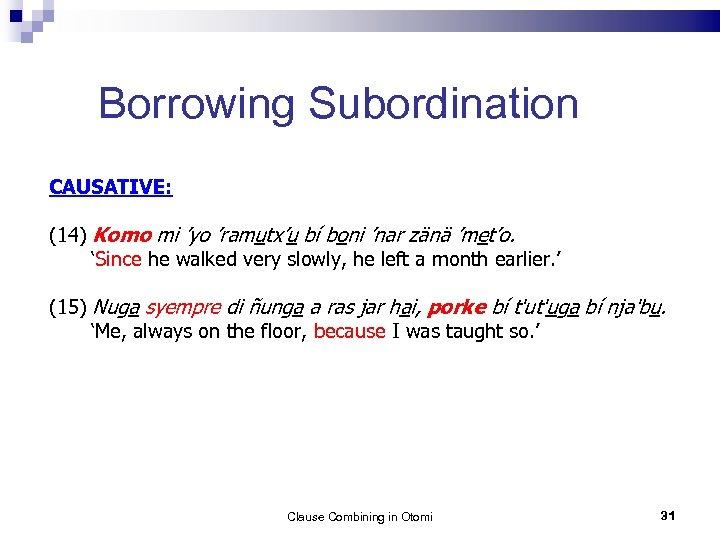 Borrowing Subordination CAUSATIVE: (14) Komo mi 'yo 'ramutx'u bí boni 'nar zänä 'met'o. 'Since