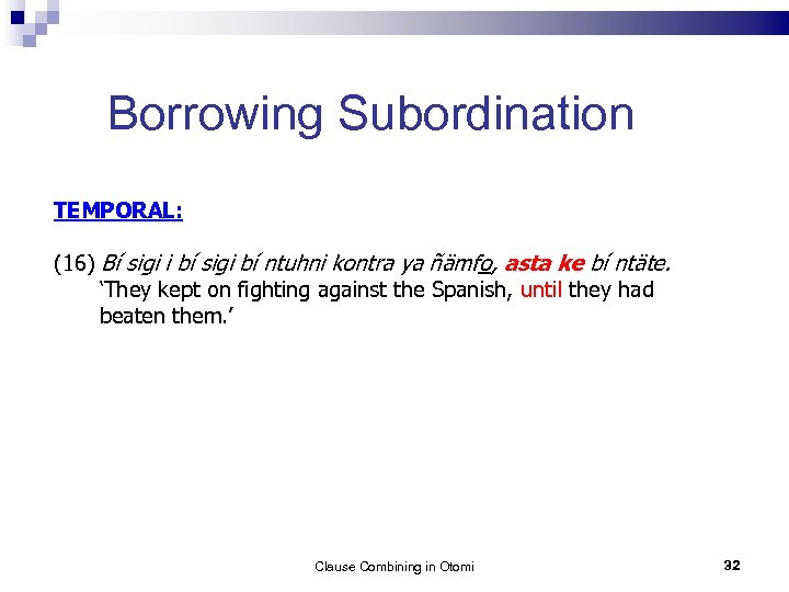 Borrowing Subordination TEMPORAL: (16) Bí sigi i bí sigi bí ntuhni kontra ya ñämfo,