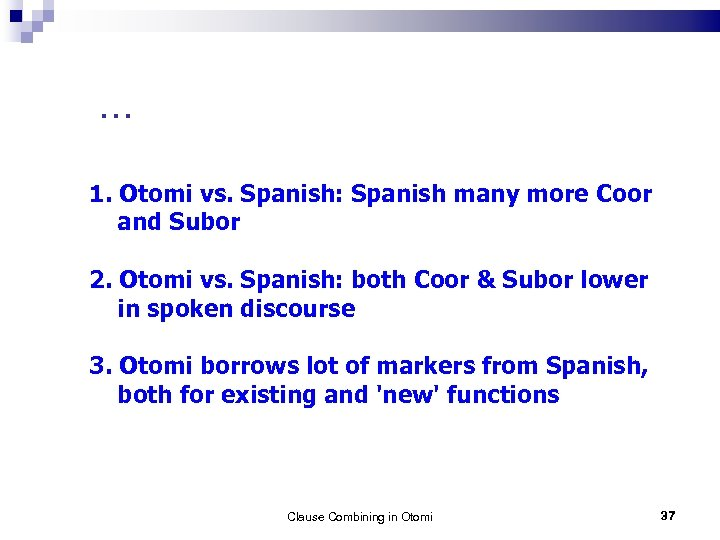 . . . 1. Otomi vs. Spanish: Spanish many more Coor and Subor 2.