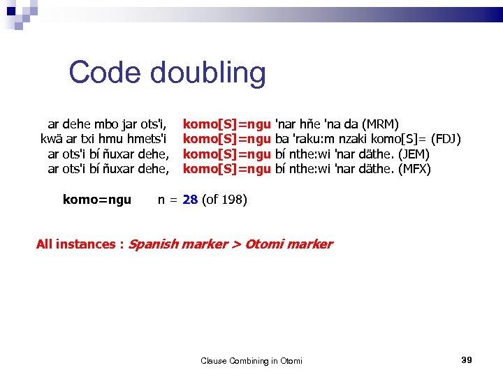 Code doubling ar dehe mbo jar ots'i, komo[S]=ngu 'nar hñe 'na da (MRM) kwä