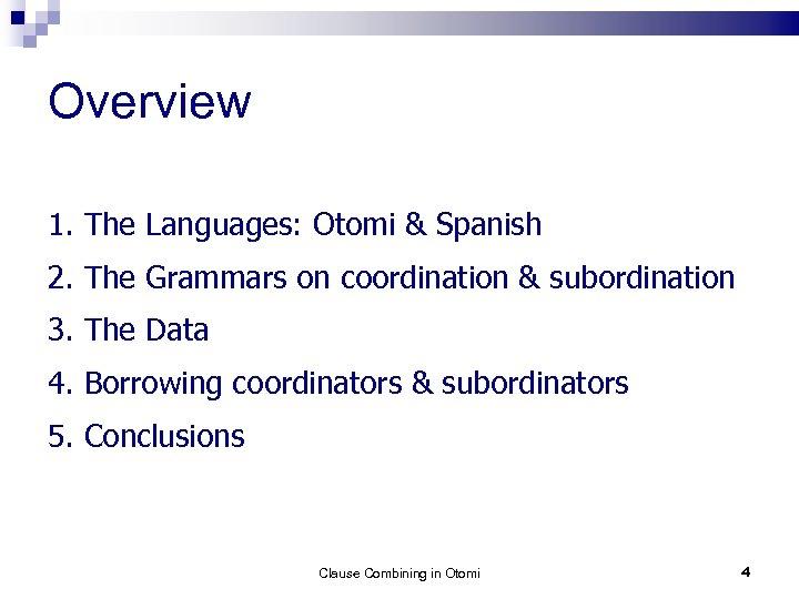 Overview 1. The Languages: Otomi & Spanish 2. The Grammars on coordination & subordination