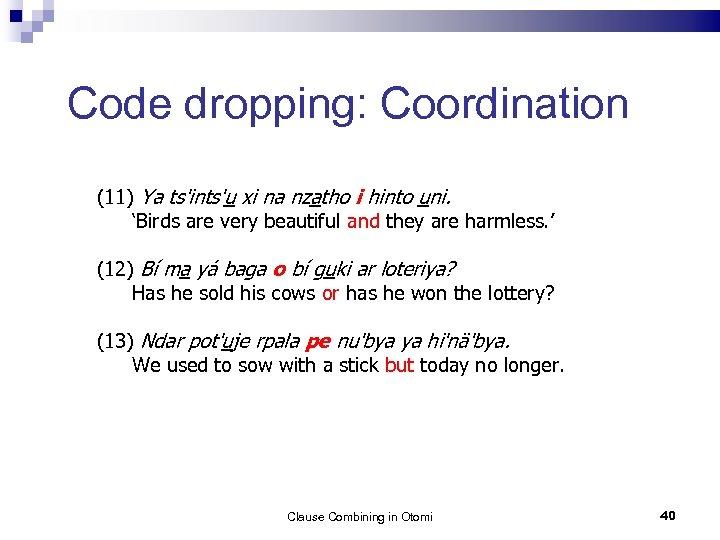 Code dropping: Coordination (11) Ya ts'ints'u xi na nzatho i hinto uni. 'Birds are