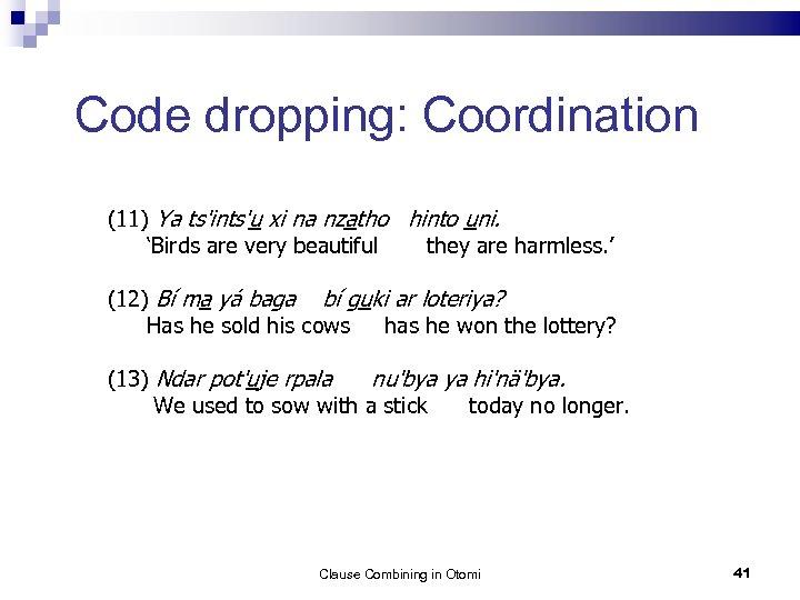 Code dropping: Coordination (11) Ya ts'ints'u xi na nzatho hinto uni. 'Birds are very