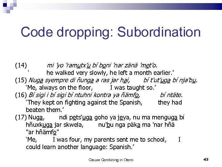 Code dropping: Subordination (14) mi 'yo 'ramutx'u bí boni 'nar zänä 'met'o. ' he