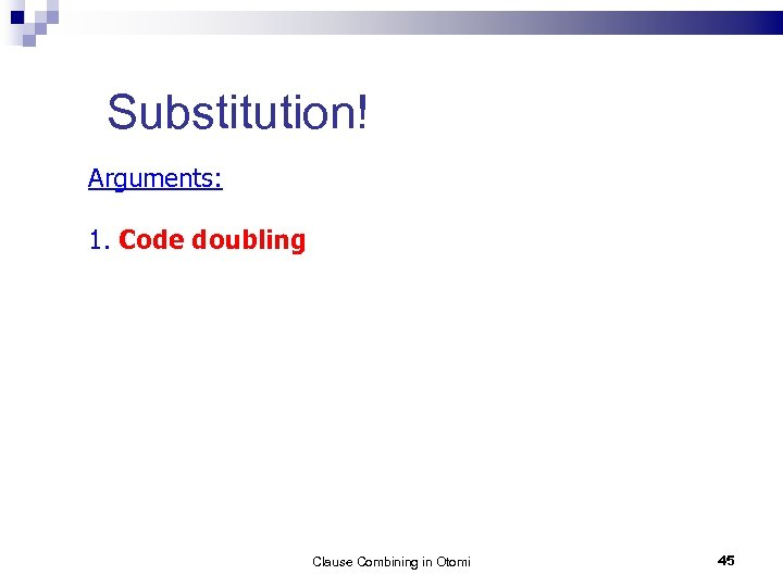 Substitution! Arguments: 1. Code doubling Clause Combining in Otomi 45