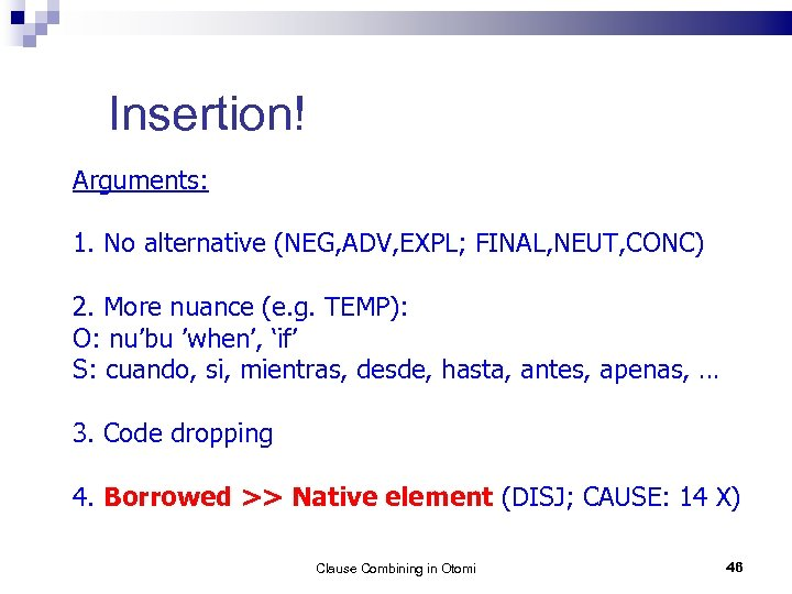 Insertion! Arguments: 1. No alternative (NEG, ADV, EXPL; FINAL, NEUT, CONC) 2. More nuance