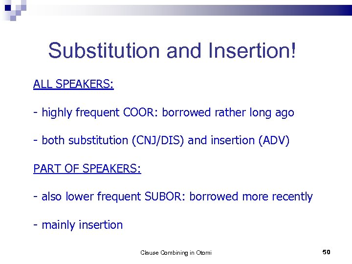 Substitution and Insertion! ALL SPEAKERS: - highly frequent COOR: borrowed rather long ago -