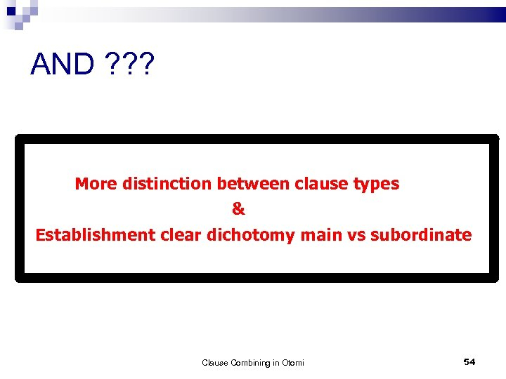 AND ? ? ? More distinction between clause types & Establishment clear dichotomy main