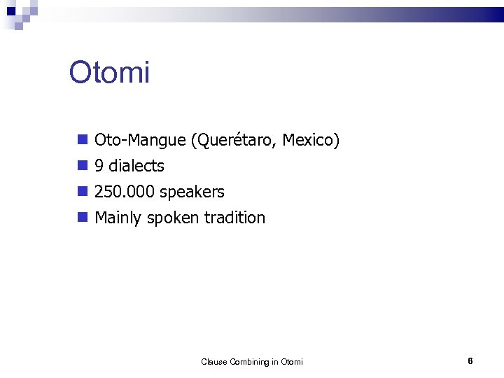 Otomi Oto-Mangue (Querétaro, Mexico) 9 dialects 250. 000 speakers Mainly spoken tradition Clause Combining
