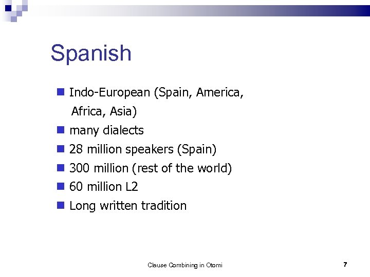 Spanish Indo-European (Spain, America, Africa, Asia) many dialects 28 million speakers (Spain) 300 million