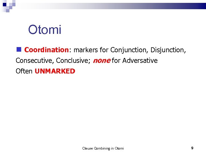 Otomi Coordination: markers for Conjunction, Disjunction, Consecutive, Conclusive; none for Adversative Often UNMARKED Clause