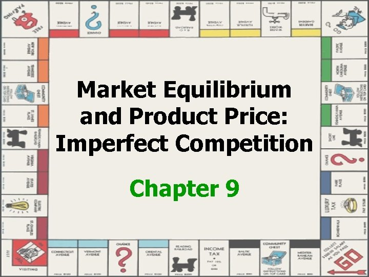 Market Equilibrium and Product Price: Imperfect Competition Chapter 9