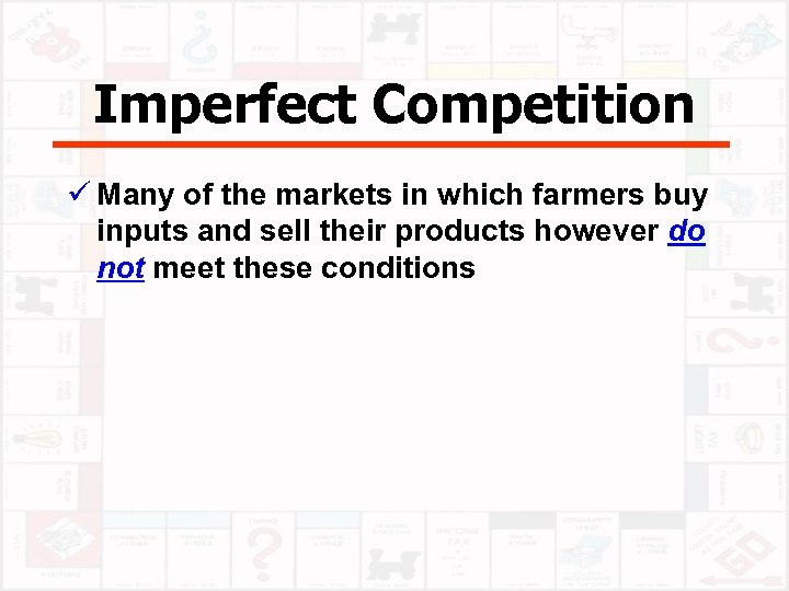 Imperfect Competition ü Many of the markets in which farmers buy inputs and sell