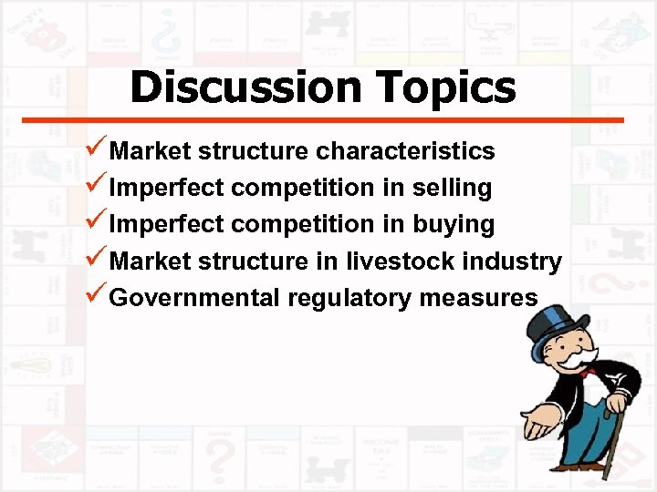 Discussion Topics üMarket structure characteristics üImperfect competition in selling üImperfect competition in buying üMarket