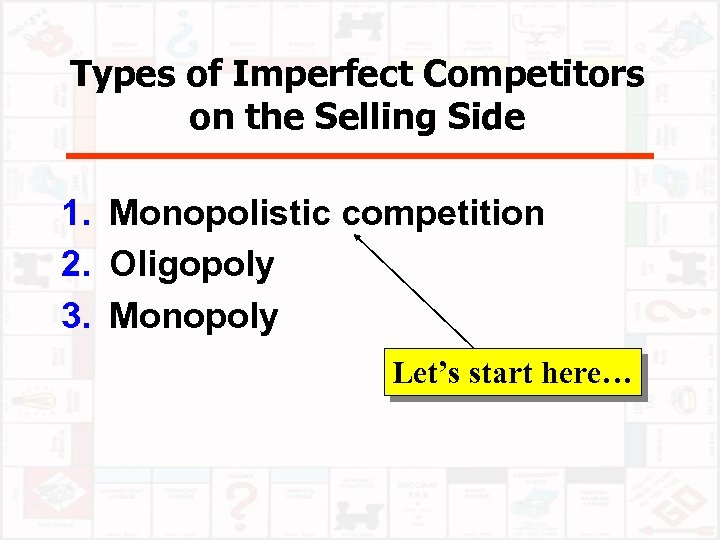 Types of Imperfect Competitors on the Selling Side 1. Monopolistic competition 2. Oligopoly 3.