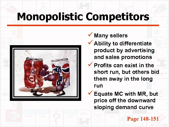 Monopolistic Competitors ü Many sellers ü Ability to differentiate product by advertising and sales