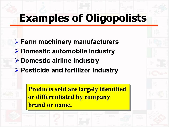 Examples of Oligopolists Ø Farm machinery manufacturers Ø Domestic automobile industry Ø Domestic airline