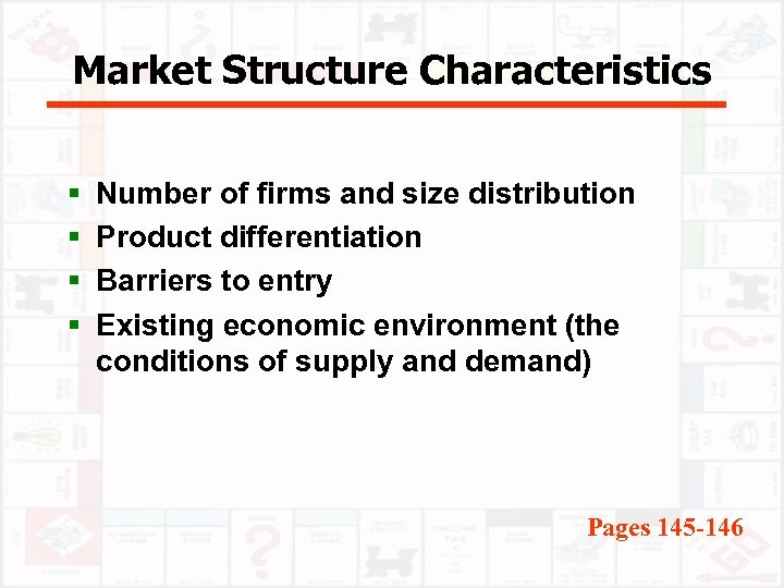 Market Structure Characteristics § § Number of firms and size distribution Product differentiation Barriers