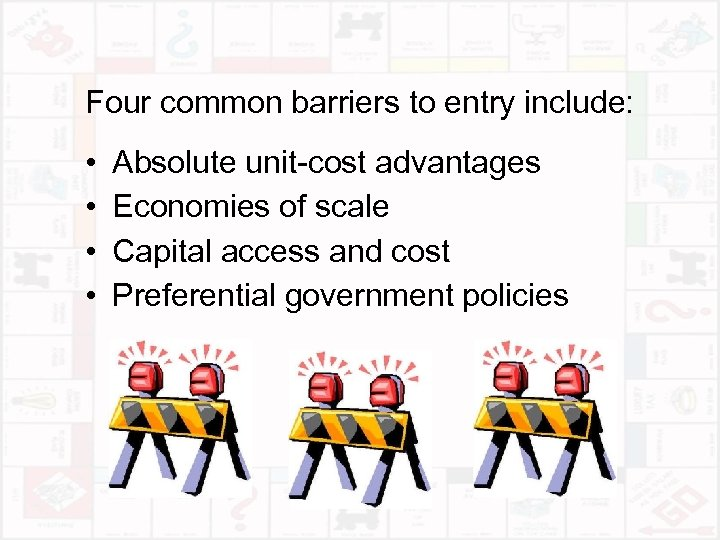 Four common barriers to entry include: • • Absolute unit-cost advantages Economies of scale