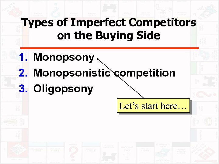 Types of Imperfect Competitors on the Buying Side 1. Monopsony 2. Monopsonistic competition 3.
