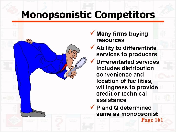 Monopsonistic Competitors ü Many firms buying resources ü Ability to differentiate services to producers
