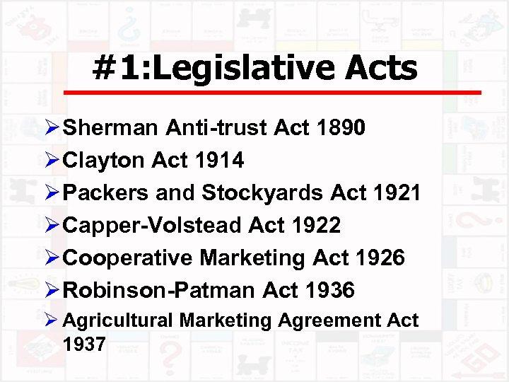 #1: Legislative Acts Ø Sherman Anti-trust Act 1890 Ø Clayton Act 1914 Ø Packers