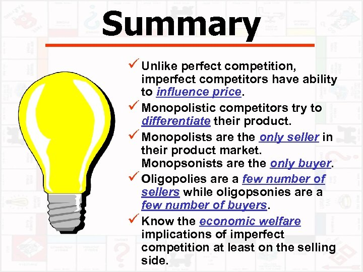 Summary ü Unlike perfect competition, imperfect competitors have ability to influence price. ü Monopolistic